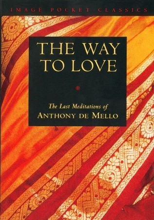 The Way to Love: by Anthony de Mello