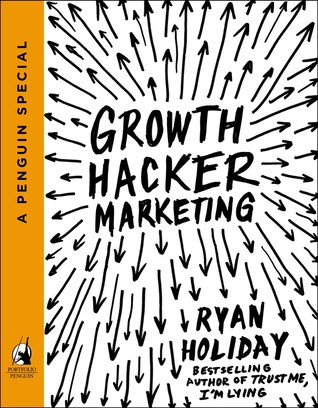 Growth Hacker Marketing: by Ryan Holiday