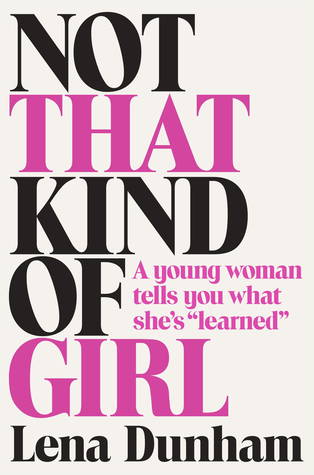 Not that Kind of Girl: by Lena Dunham